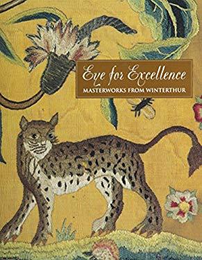 Eye for Excellence: Masterworks from Winterthur - Fennimore, Donald L. / Trent, Robert F. / Fowble, E. McSherry