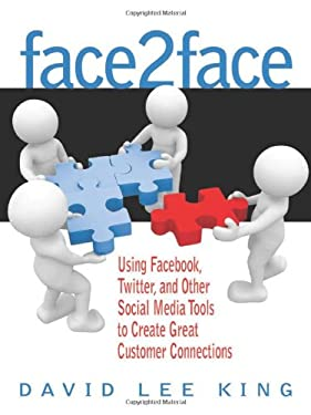 Face2face: Using Facebook, Twitter, and Other Social Media Tools to Create Great Customer Connections 9780910965996