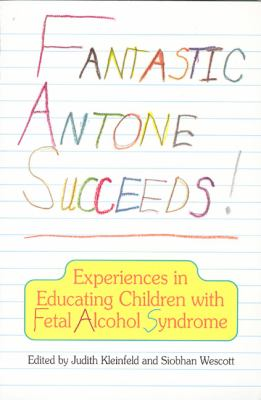 Fantastic Antone Succeeds: Experiences in Educating Children with Fetal Alcohol Syndrome 9780912006659