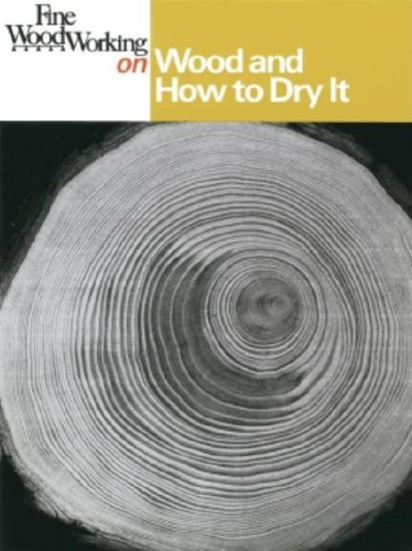 Fine Woodworking on Wood and How to Dry It: 41 Articles 9780918804549