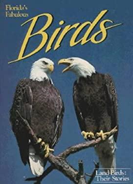 Florida's Fabulous Birds: Land Birds: Their Stories