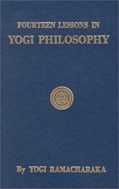 Fourteen Lessons in Yoga Philosophy and Oriental Occultism 9780911662016