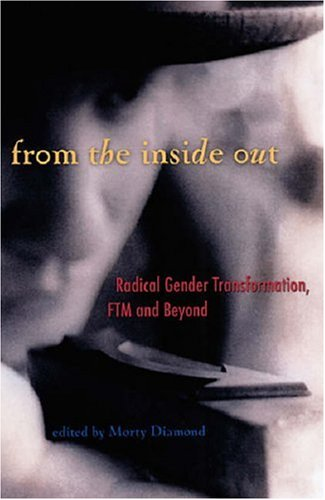 From the Inside Out: Radical Gender Transformation, FTM and Beyond 9780916397968