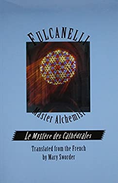 Fulcanelli Master Alchemist: Le Mystere Des Cathedrales, Esoteric Intrepretation of the Hermetic Symbols of the Great Work 9780914732143