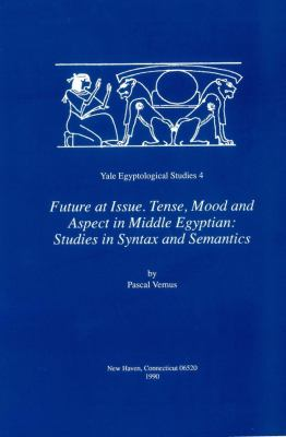 Future at Issue. Tense, Mood and Aspect in Middle Egyptian 9780912532219