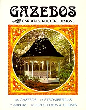 Gazebos and Other Garden Structure Designs 9780912355009