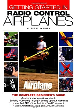 Getting Started in Radio Control Airplanes: The Complete Beginner's Guide: The Complete Beginner's Guide 9780911295429