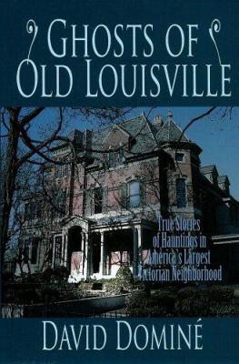 Ghosts of Old Louisville: True Tales of Hauntings in America's Largest Victorian Neighbo Rhood 9780913383919