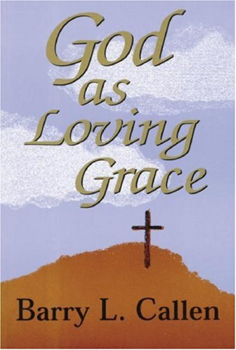 God as Loving Grace: The Biblically Revealed Nature and Work of God 9780916035655