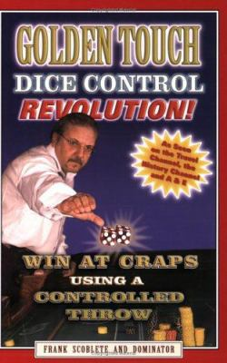 Golden Touch Dice Control Revolution!: Win at Craps Using a Controlled Throw 9780912177151