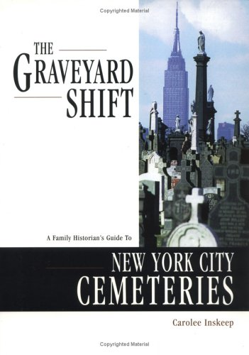 Graveyard Shift: A Family Historian's Guide to New York City Cemeteries 9780916489892