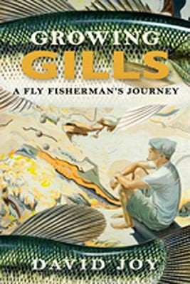 Growing Gills: A Fly Fisherman's Journey 9780914875604