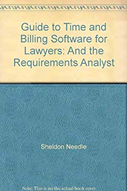 Guide to Time and Billing Software for Lawyers: And the Requirements Analyst
