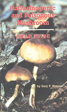 Hallucinogenic and Poisonous Mushroom Field Guide 9780914171898