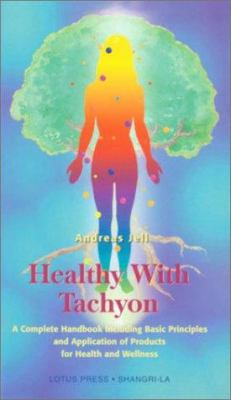 Healthy with Tachyon: A Complete Handbook Including Basic Principles and Application of Products for Health and Wellness 9780914955580