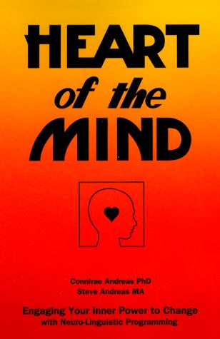 Heart of the Mind: Engaging Your Inner Power to Change with Neuro-Linguistic Programming 9780911226317