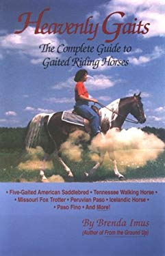 Heavenly Gaits: The Complete Book of Gaited Riding Horses 9780914327820