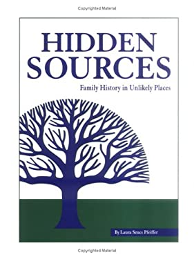 Hidden Sources: Family History in Unlikely Places 9780916489861