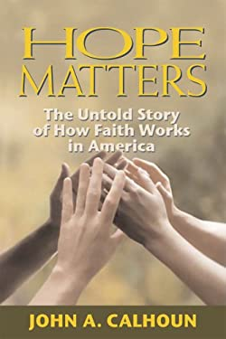 Hope Matters: The Untold Story of How Faith Works in America 9780910155724