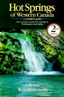 Hot Springs of Western Canada: A Complete Guide 9780919574038