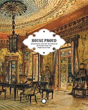 House Proud: Nineteenth-Century Watercolor Interiors from the Thaw Collection 9780910503907