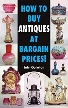 How to Buy Antiques at Bargain Prices! 9780914839712