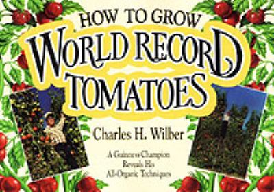 How to Grow World Record Tomatoes: A Guinness Champion Reveals His All-Organic Secrets 9780911311570