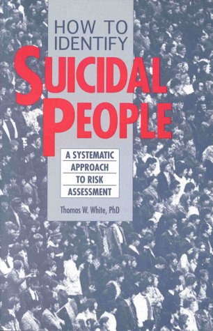 How to Identify Suicidal People: A Step-By-Step Assessment System 9780914783831