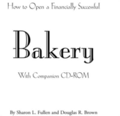 How to Open a Financially Successful Bakery [With CDROM]