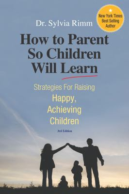 How to Parent So Children Will Learn: Strategies for Raising Happy, Achieving Children 9780910707862