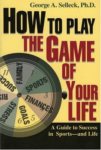 How to Play the Game of Your Life: A Guide to Success in Sports--And Life 9780912083803