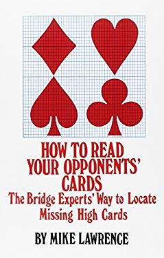 How to Read Your Opponents' Cards: The Bridge Experts' Way to Locate Missing High Cards 9780910791489