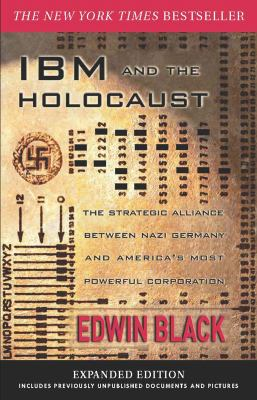 IBM and the Holocaust: The Strategic Alliance Between Nazi Germany and America's Most Powerful Corporation 9780914153276