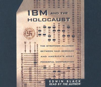 IBM and the Holocaust: The Strategic Alliance Between Nazi Germany and America's Most Powerful Corporation 9780914153030