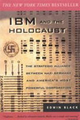 IBM and the Holocaust: The Strategic Alliance Between Nazi Germany and America's Most Powerful Corporation 9780914153108