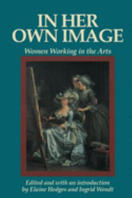 In Her Own Image: Women Working in the Arts 9780912670621