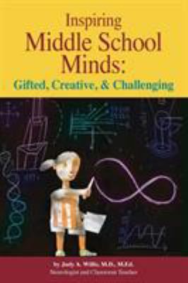 Inspiring Middle School Minds: Gifted, Creative, and Challenging; Brain- And Research-Based Strategies to Enhance Learning for Gifted Students 9780910707930