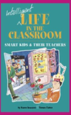Intelligent Life in the Classroom: Smart Kids and Their Teachers 9780910707756