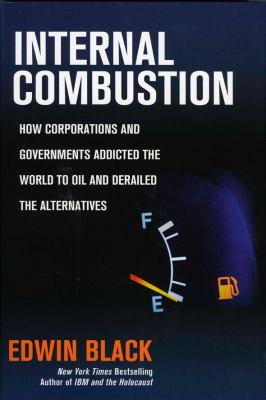 Internal Combustion: How Corporations and Governments Addicted the World to Oil and Derailed the Alternatives 9780914153115