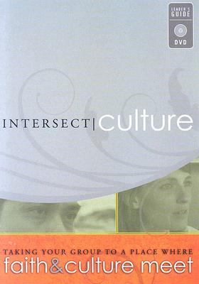 Intersect: Culture: Taking Your Group to a Place Where Faith & Culture Meet [With Leader's Guide]