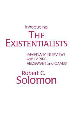 Introducing the Existentialists: Imaginary Interviews with Sartre, Heidegger, and Camus 9780915144389