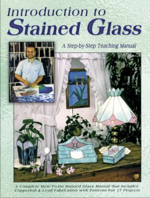 Introduction to Stained Glass: A Teaching Manual 9780919985049