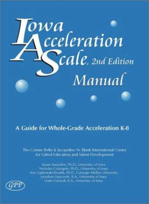 Iowa Acceleration Scale Manual: A Guide for Whole-Grade Acceleration K-8 9780910707558