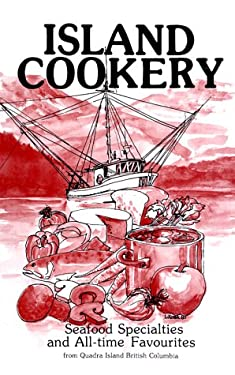 Island Cookery: Seafood Specialties and Alltime Favourites from Quadra Island British Columbia 9780919537019
