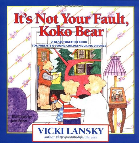 It's Not Your Fault, Koko Bear: A Read-Together Book for Parents and Young Children During Divorce 9780916773472
