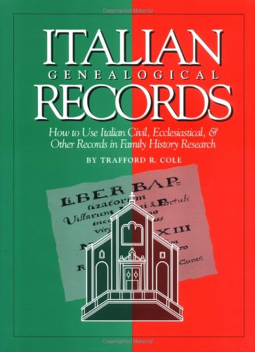 Italian Genealogical Records: How to Use Italian Civil, Ecclesiastical & Other Records in Family History Research 9780916489588