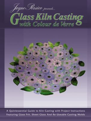 Glass Kiln Casting with Colour de Verre: A Quintessential Guide to Kiln Casting with Project Instructions Featuring Glass Fr 9780919985551