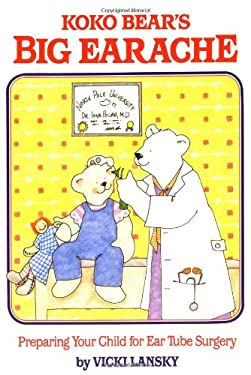 Koko Bear's Big Earache: Preparing Your Child for Ear Tube Surgery 9780916773267