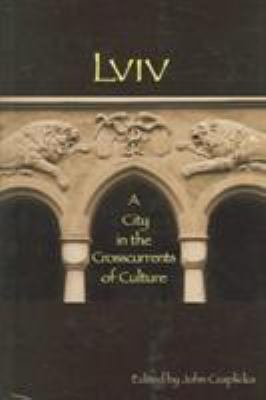 LVIV: A City in the Crosscurrents of Culture 9780916458973