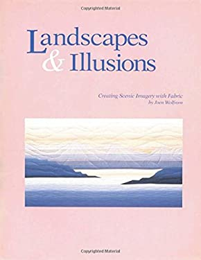 Landscapes and Illusions. Creating Scenic Imagery with Fabric - Print on Demand Edition 9780914881322